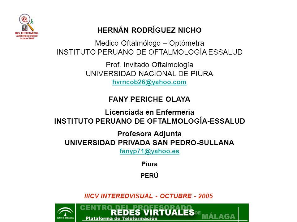 HERNÁN RODRÍGUEZ NICHO Medico Oftalmólogo – Optómetra INSTITUTO PERUANO DE OFTALMOLOGÍA ESSALUD Prof. Invitado Oftalmología UNIVERSIDAD NACIONAL DE PI