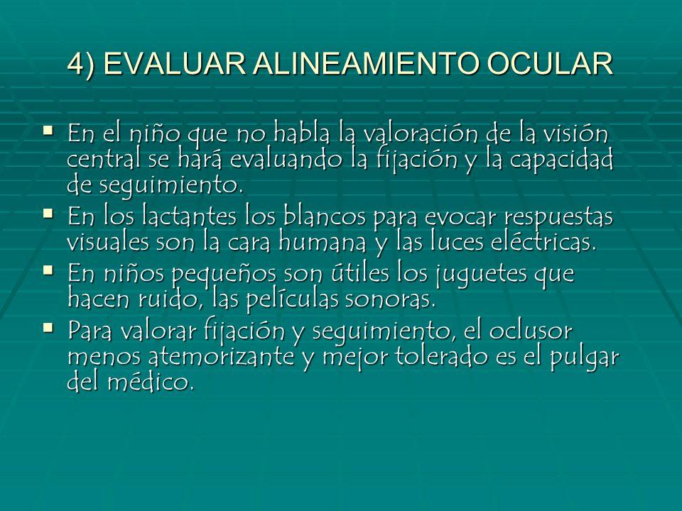 4) EVALUAR ALINEAMIENTO OCULAR En el niño que no habla la valoración de la visión central se hará evaluando la fijación y la capacidad de seguimiento.