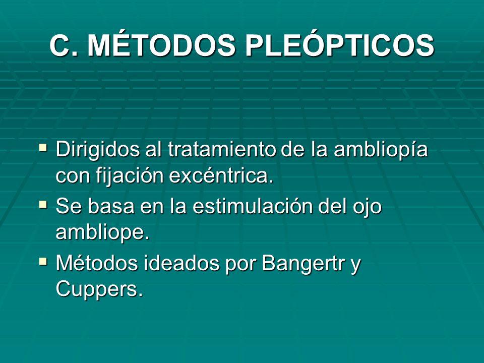 C. MÉTODOS PLEÓPTICOS Dirigidos al tratamiento de la ambliopía con fijación excéntrica. Dirigidos al tratamiento de la ambliopía con fijación excéntri