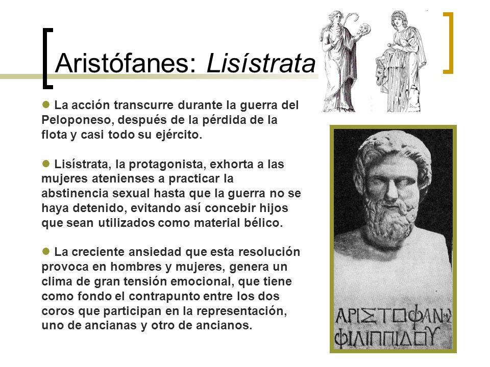 Aristófanes: Lisístrata La acción transcurre durante la guerra del Peloponeso, después de la pérdida de la flota y casi todo su ejército. Lisístrata,