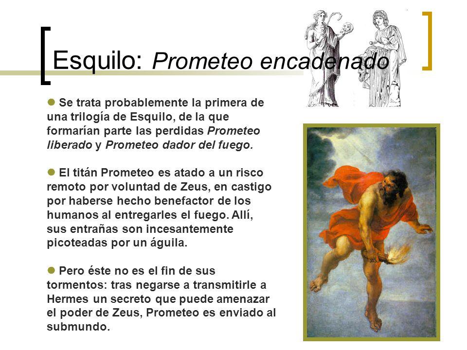 Esquilo: Prometeo encadenado Se trata probablemente la primera de una trilogía de Esquilo, de la que formarían parte las perdidas Prometeo liberado y