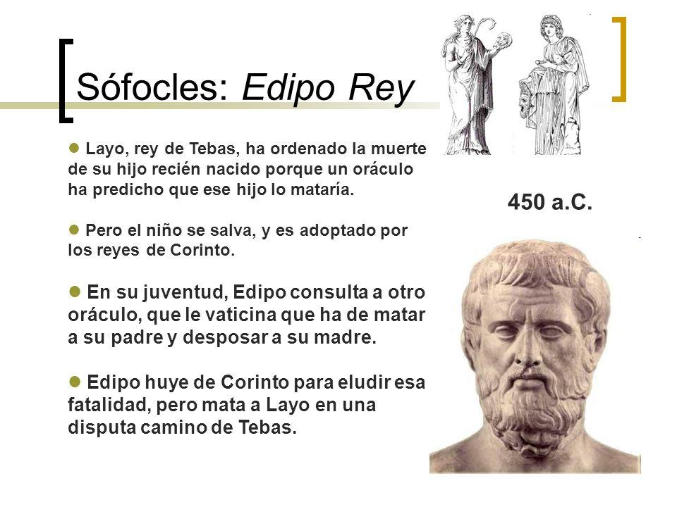 Sófocles: Edipo Rey Layo, rey de Tebas, ha ordenado la muerte de su hijo recién nacido porque un oráculo ha predicho que ese hijo lo mataría. Pero el