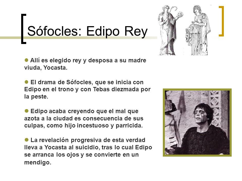 Sófocles: Edipo Rey Allí es elegido rey y desposa a su madre viuda, Yocasta. El drama de Sófocles, que se inicia con Edipo en el trono y con Tebas die