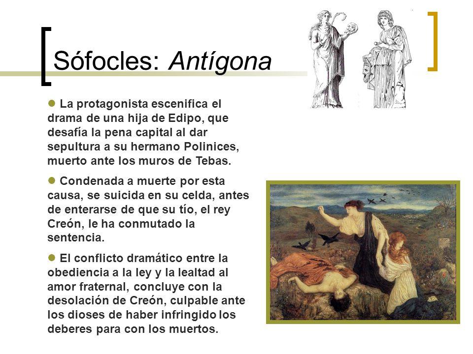 Sófocles: Antígona La protagonista escenifica el drama de una hija de Edipo, que desafía la pena capital al dar sepultura a su hermano Polinices, muer