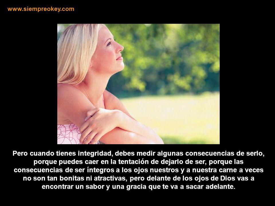 Pero cuando tú no dejas que nadie manipule tu corazón, sino que reconoces tu falta con tu integridad, tú puedes corregir tu camino. www.siempreokey.co