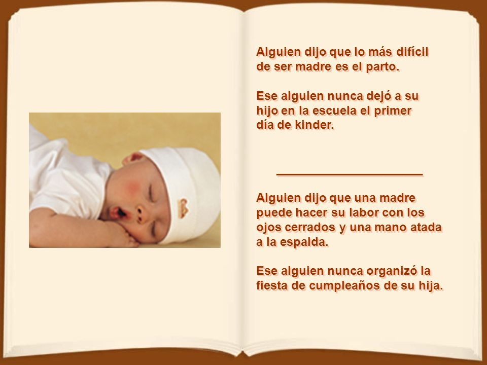 Alguien dijo que lo más difícil de ser madre es el parto.