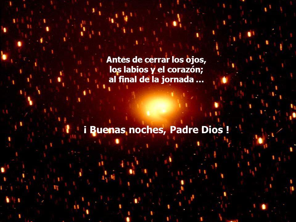 Mañana te serviremos, en tu presencia, mejor. A la sombra de tus alas, Padre nuestro, abríganos. Quédate junto a nosotros y danos tu bendición.