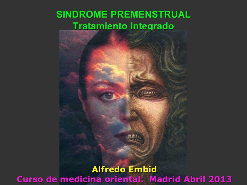 SINDROME PREMENSTRUAL Tratamiento integrado Alfredo Embid Curso de medicina oriental. Madrid Abril 2013