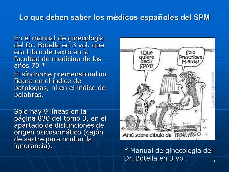 4 Lo que deben saber los m é dicos espa ñ oles del SPM En el manual de ginecología del Dr. Botella en 3 vol. que era Libro de texto en la facultad de