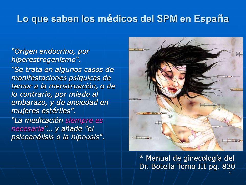 5 Lo que saben los m é dicos del SPM en Espa ñ a Origen endocrino, por hiperestrogenismo. Se trata en algunos casos de manifestaciones psíquicas de te