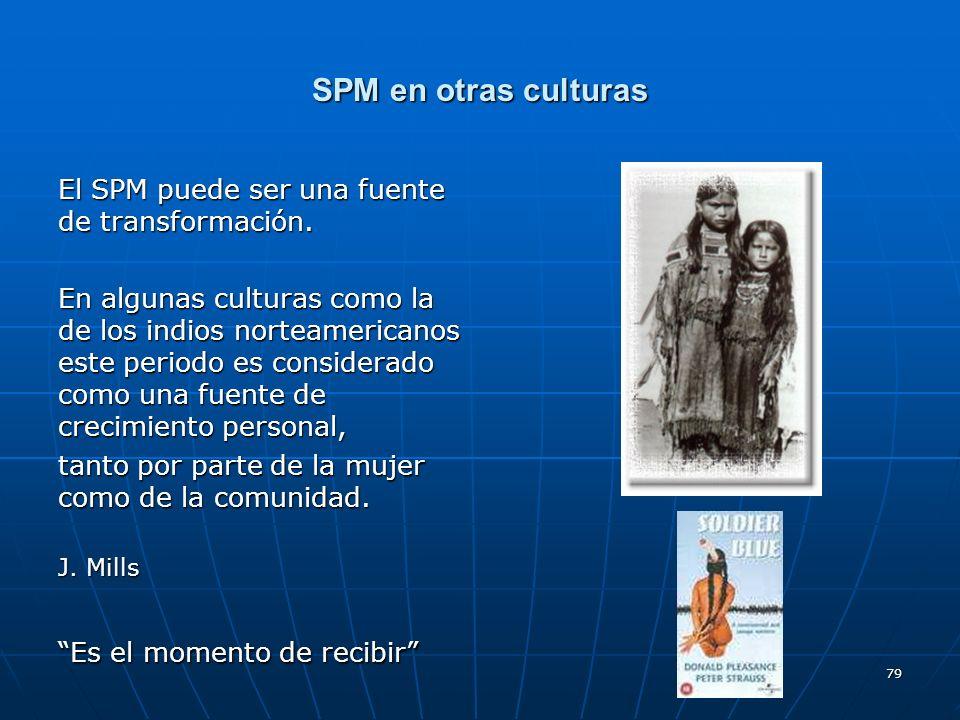 79 SPM en otras culturas El SPM puede ser una fuente de transformación. En algunas culturas como la de los indios norteamericanos este periodo es cons