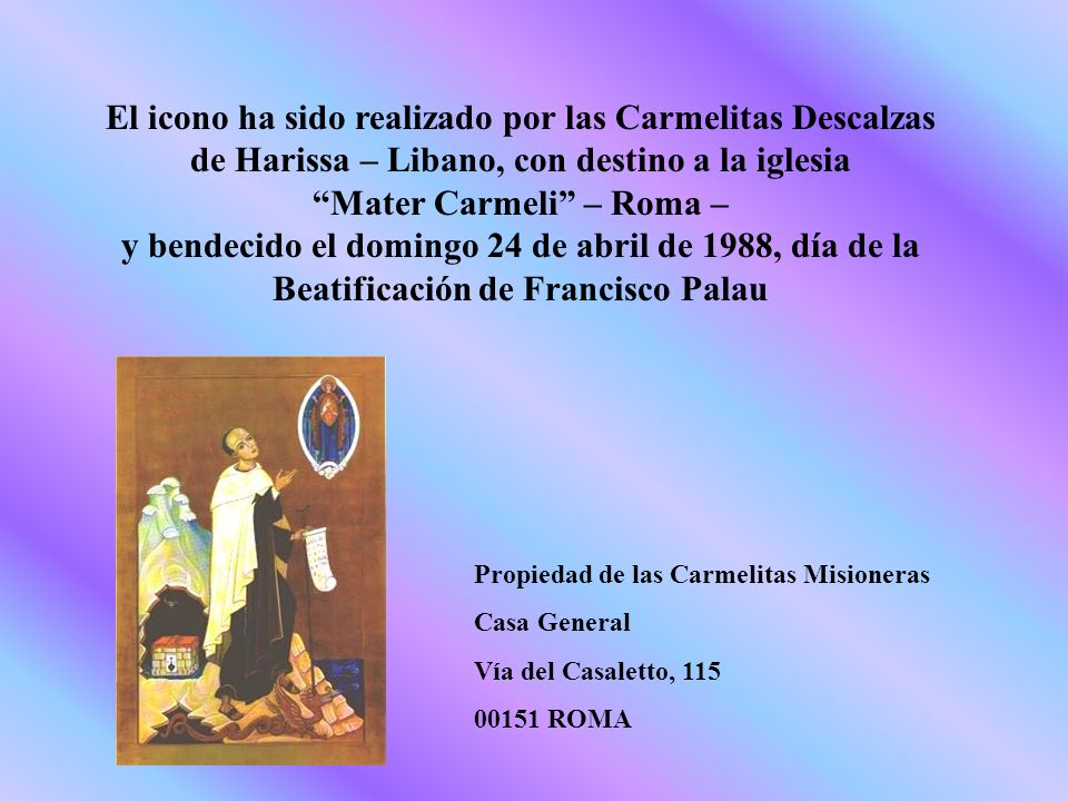 El icono ha sido realizado por las Carmelitas Descalzas de Harissa – Libano, con destino a la iglesia Mater Carmeli – Roma – y bendecido el domingo 24