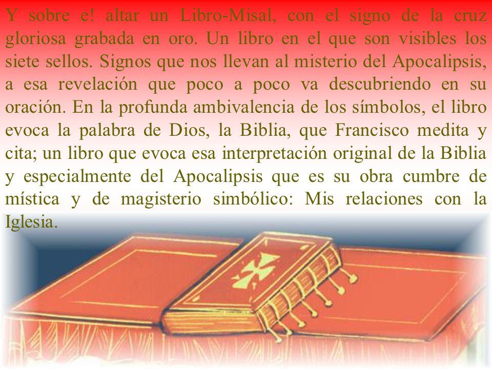 Altar misal Y sobre e! altar un Libro-Misal, con el signo de la cruz gloriosa grabada en oro. Un libro en el que son visibles los siete sellos. Signos