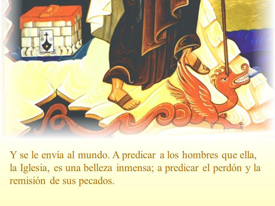 Los pies y el dragón Y se le envía al mundo. A predicar a los hombres que ella, la Iglesia, es una belleza inmensa; a predicar el perdón y la remisión