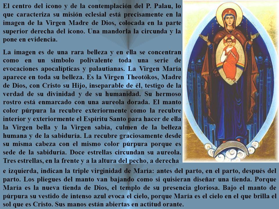 Mandorla El centro del icono y de la contemplación del P. Palau, lo que caracteriza su misión eclesial está precisamente en la imagen de la Virgen Mad