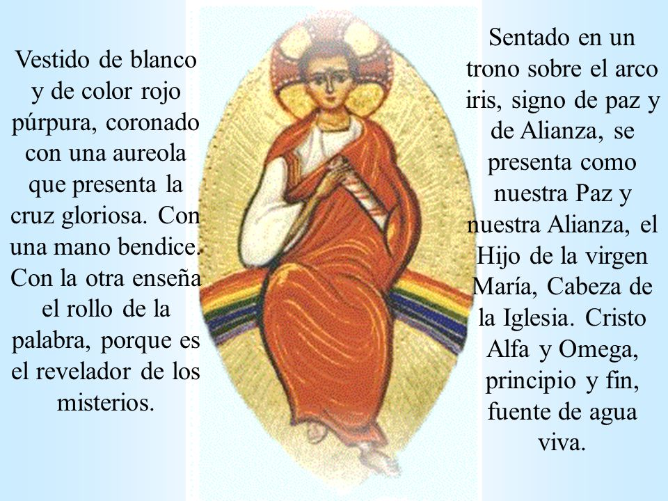 Cristo Vestido de blanco y de color rojo púrpura, coronado con una aureola que presenta la cruz gloriosa. Con una mano bendice. Con la otra enseña el
