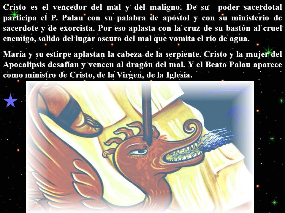Pie aplastando al dragón Cristo es el vencedor del mal y del maligno. De su poder sacerdotal participa el P. Palau con su palabra de apóstol y con su