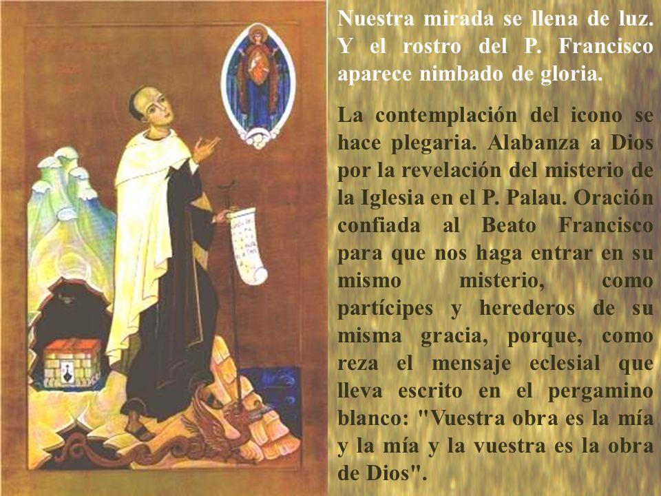 icono Nuestra mirada se llena de luz. Y el rostro del P. Francisco aparece nimbado de gloria. La contemplación del icono se hace plegaria. Alabanza a