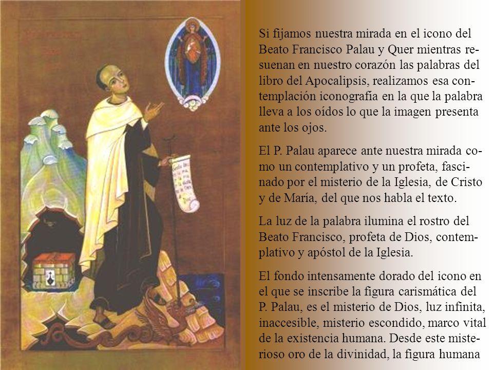 Icono 2 Si fijamos nuestra mirada en el icono del Beato Francisco Palau y Quer mientras re- suenan en nuestro corazón las palabras del libro del Apoca