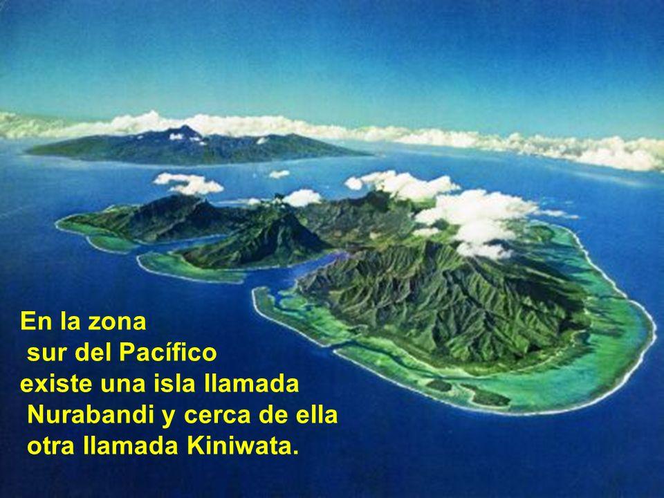 En la zona sur del Pacífico existe una isla llamada Nurabandi y cerca de ella otra llamada Kiniwata.