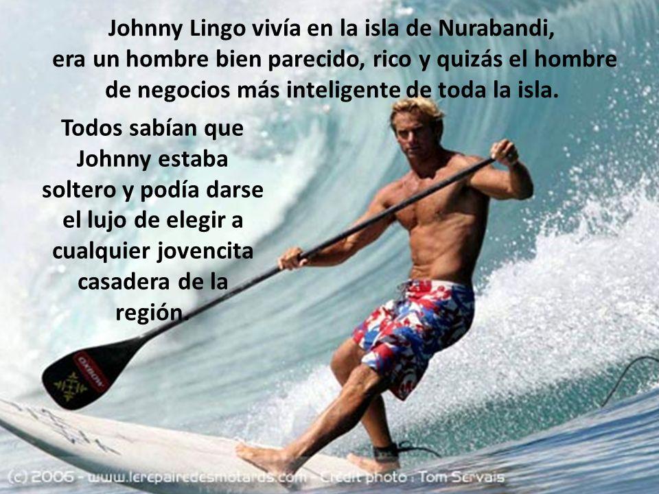 Johnny Lingo vivía en la isla de Nurabandi, era un hombre bien parecido, rico y quizás el hombre de negocios más inteligente de toda la isla.