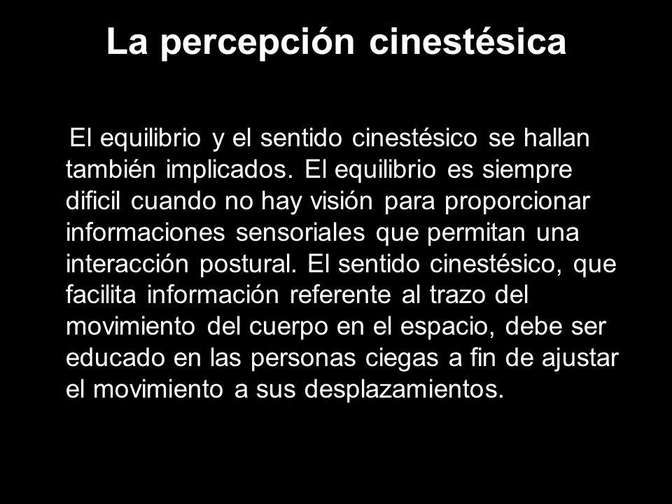 La percepción cinestésica El equilibrio y el sentido cinestésico se hallan también implicados.