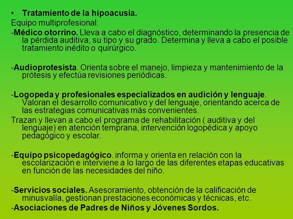 Tratamiento de la hipoacusia.Equipo multiprofesional: -Médico otorrino.