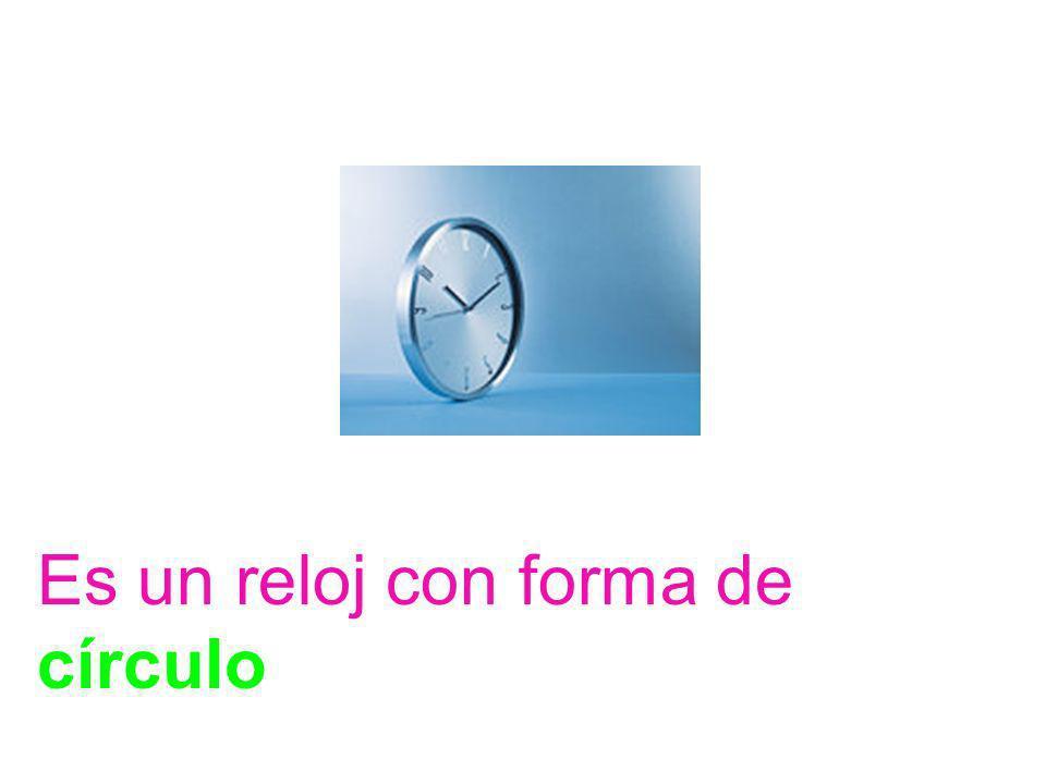Es un reloj con forma de ……… una esfera un cuadrado un círculo