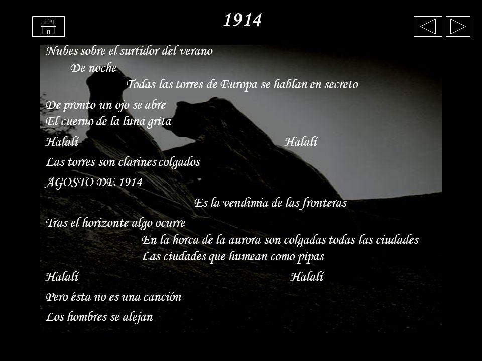 1914 Nubes sobre el surtidor del verano De noche Todas las torres de Europa se hablan en secreto De pronto un ojo se abre El cuerno de la luna grita H