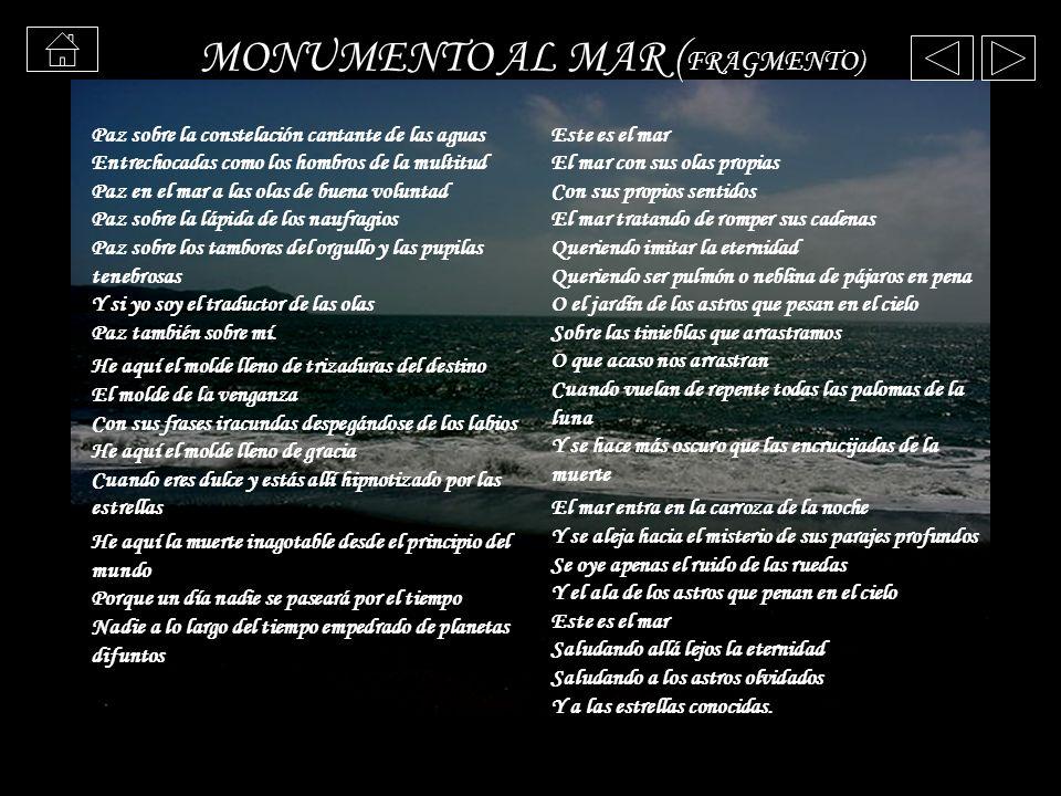 MONUMENTO AL MAR ( FRAGMENTO) Paz sobre la constelación cantante de las aguas Entrechocadas como los hombros de la multitud Paz en el mar a las olas d