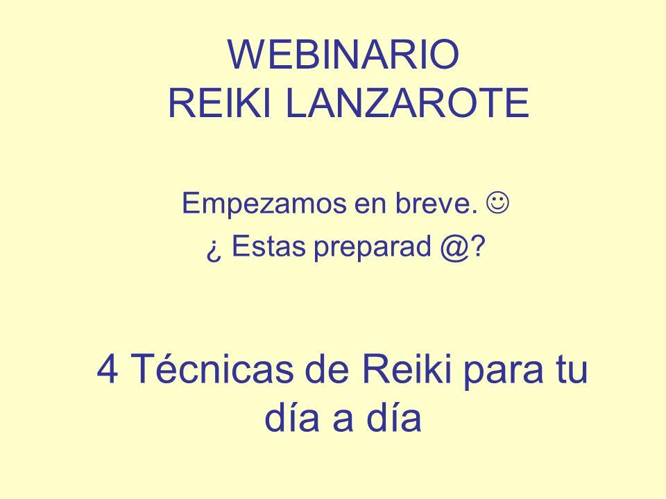 WEBINARIO REIKI LANZAROTE Empezamos en breve. ¿ Estas preparad @? 4 Técnicas de Reiki para tu día a día