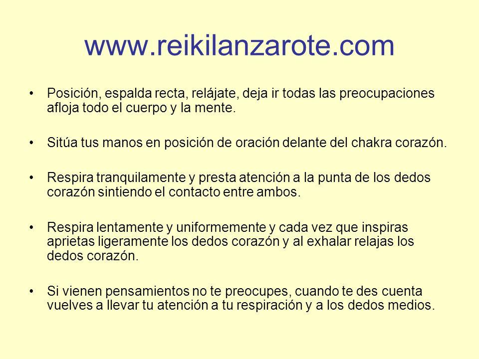 www.reikilanzarote.com Posición, espalda recta, relájate, deja ir todas las preocupaciones afloja todo el cuerpo y la mente. Sitúa tus manos en posici