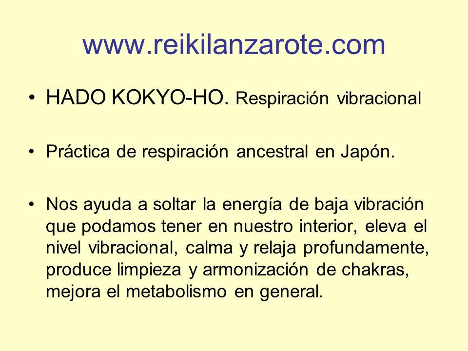 www.reikilanzarote.com HADO KOKYO-HO. Respiración vibracional Práctica de respiración ancestral en Japón. Nos ayuda a soltar la energía de baja vibrac