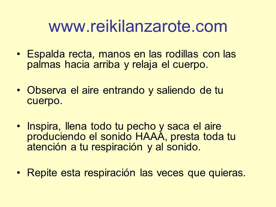 www.reikilanzarote.com Espalda recta, manos en las rodillas con las palmas hacia arriba y relaja el cuerpo. Observa el aire entrando y saliendo de tu