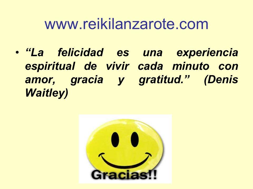 www.reikilanzarote.com La felicidad es una experiencia espiritual de vivir cada minuto con amor, gracia y gratitud. (Denis Waitley) ¡¡ GRACIAS ¡¡