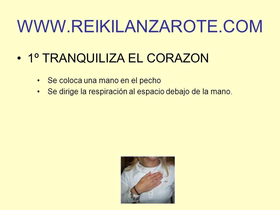 WWW.REIKILANZAROTE.COM 1º TRANQUILIZA EL CORAZON Se coloca una mano en el pecho Se dirige la respiración al espacio debajo de la mano.