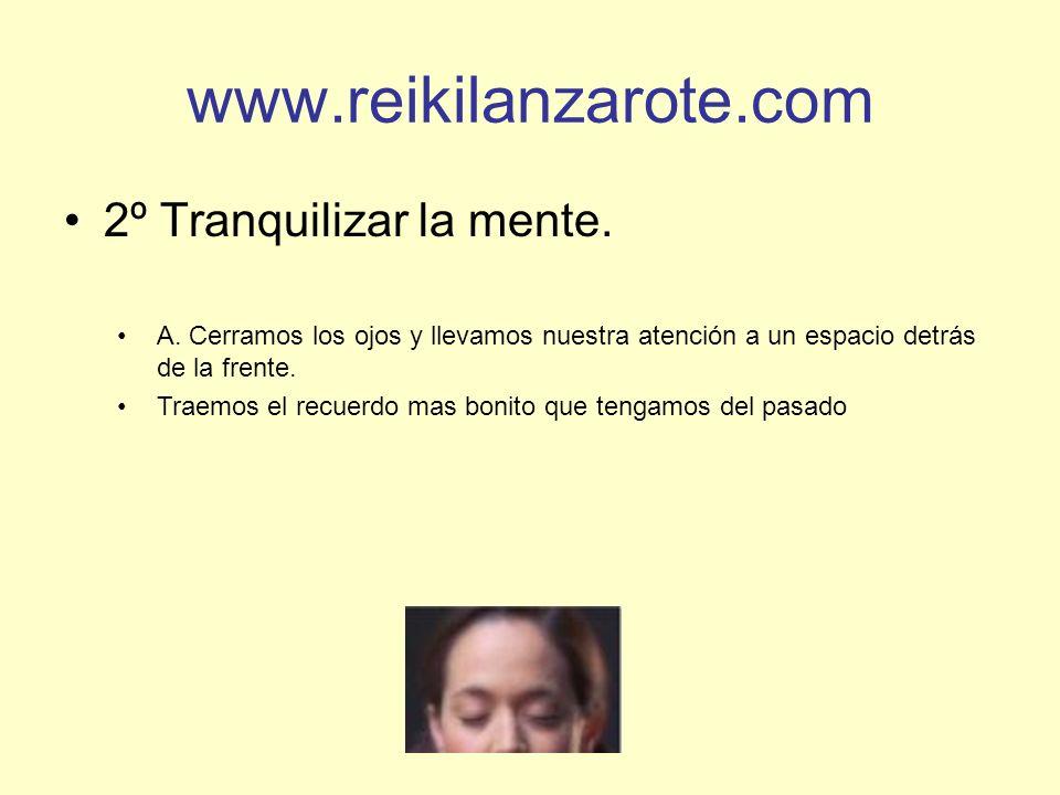 www.reikilanzarote.com 2º Tranquilizar la mente. A. Cerramos los ojos y llevamos nuestra atención a un espacio detrás de la frente. Traemos el recuerd