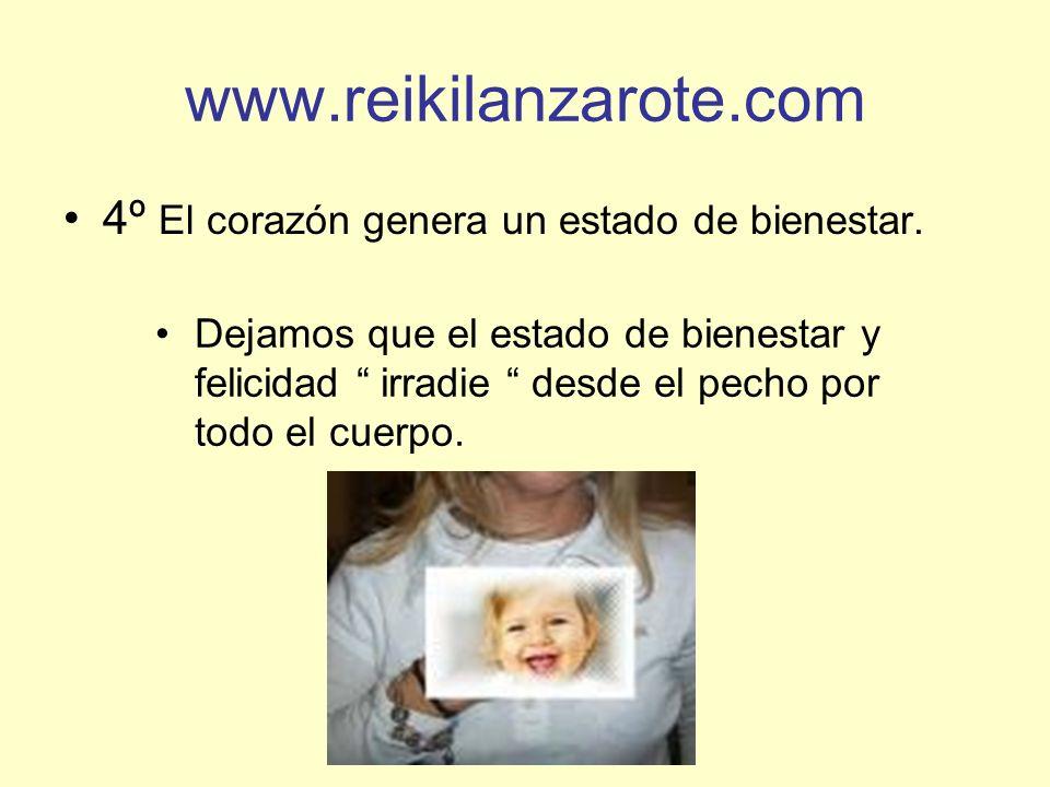 www.reikilanzarote.com 4º El corazón genera un estado de bienestar. Dejamos que el estado de bienestar y felicidad irradie desde el pecho por todo el