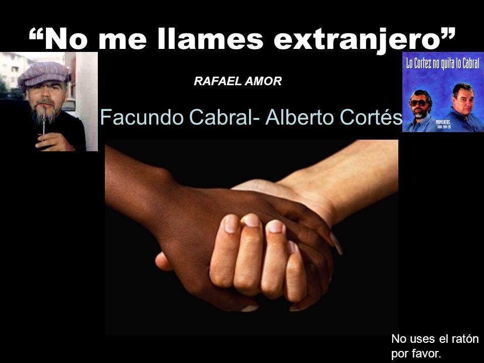No me llames extranjero Facundo Cabral- Alberto Cortés RAFAEL AMOR No uses el ratón por favor.