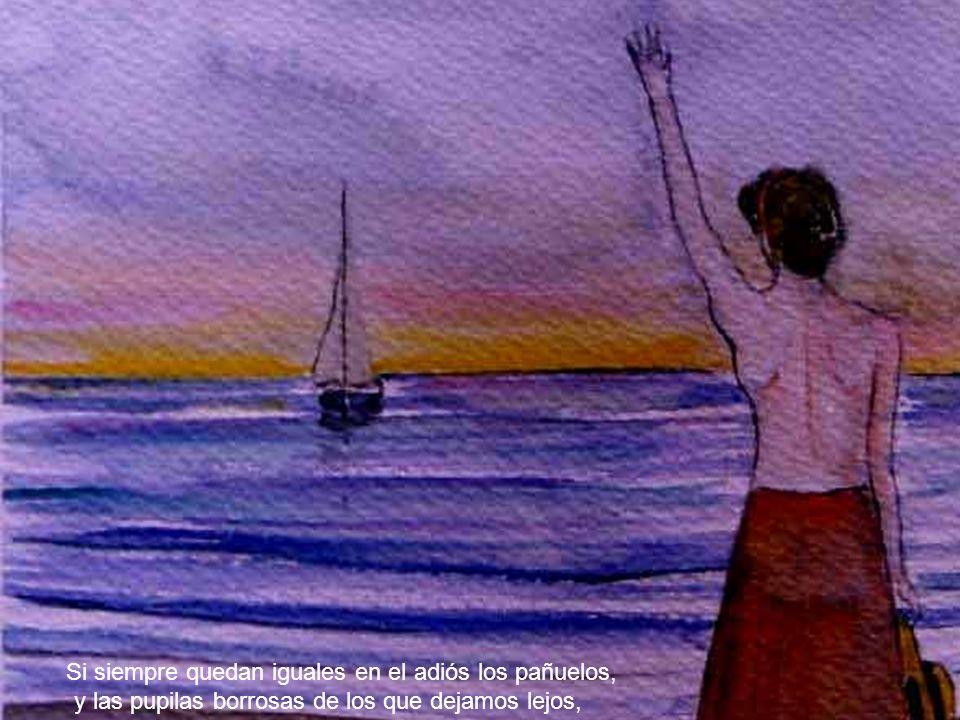 porque nací en otro pueblo, porque conozco otros mares, y un día zarpé de otro puerto,