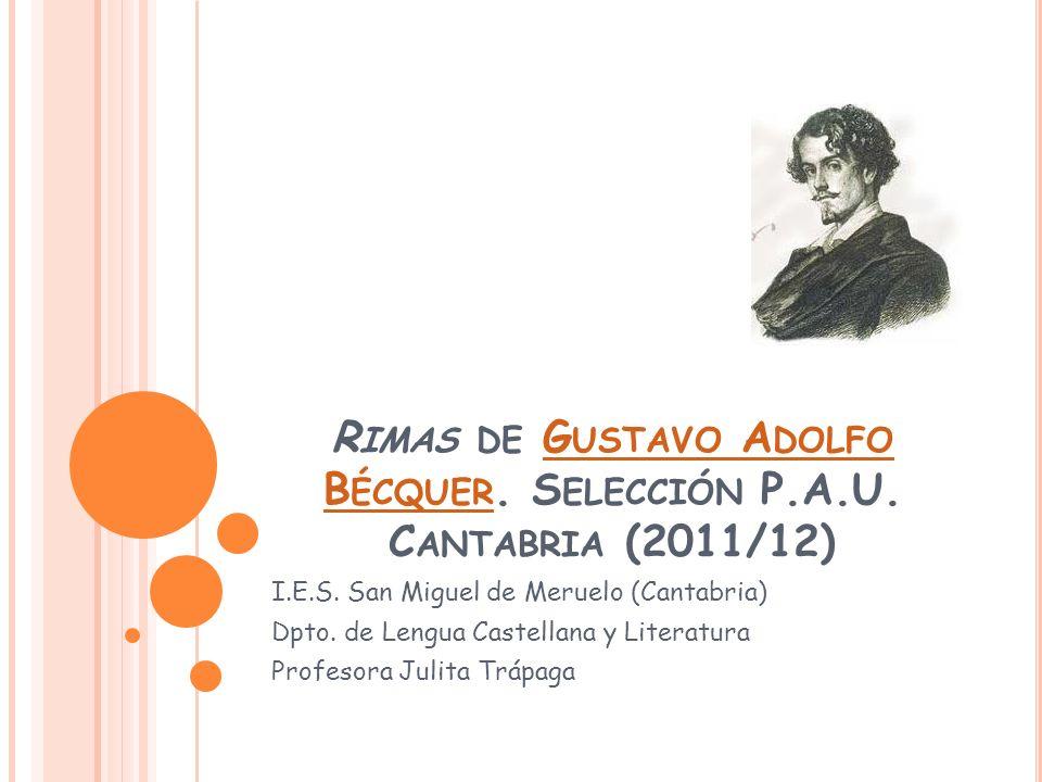 R IMAS DE G USTAVO A DOLFO B ÉCQUER. S ELECCIÓN P.A.U. C ANTABRIA (2011/12)G USTAVO A DOLFO B ÉCQUER I.E.S. San Miguel de Meruelo (Cantabria) Dpto. de