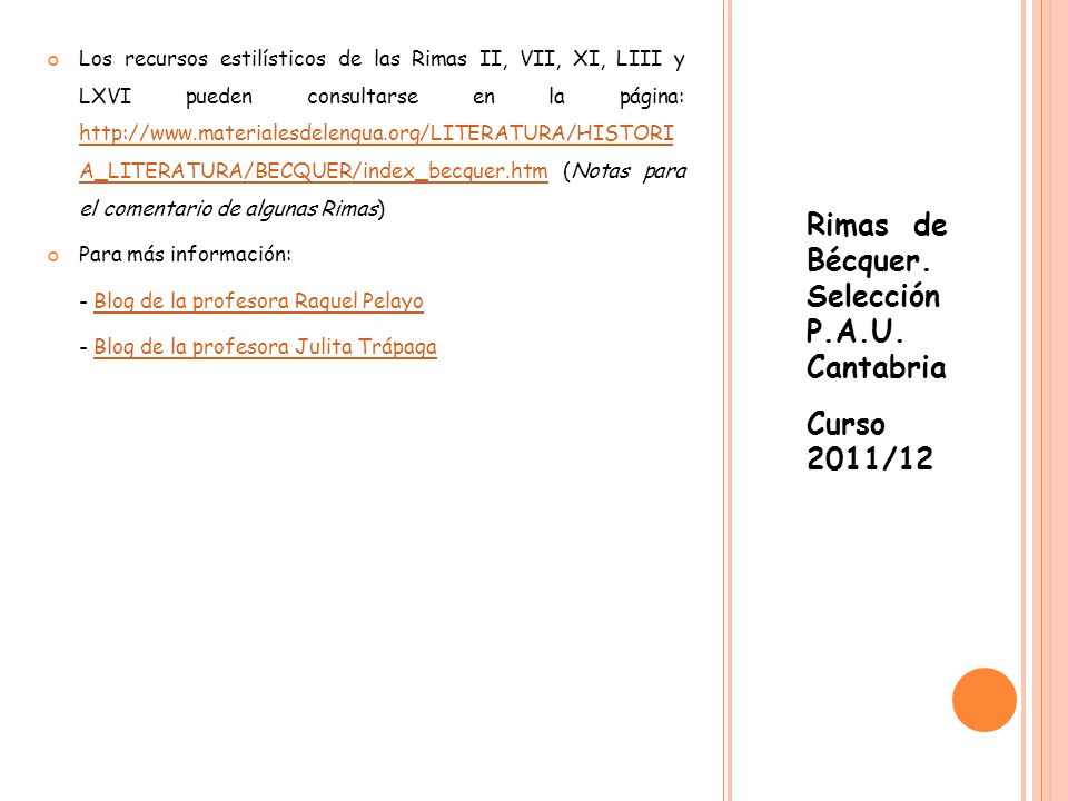 Rimas de Bécquer. Selección P.A.U. Cantabria Curso 2011/12 Los recursos estilísticos de las Rimas II, VII, XI, LIII y LXVI pueden consultarse en la pá