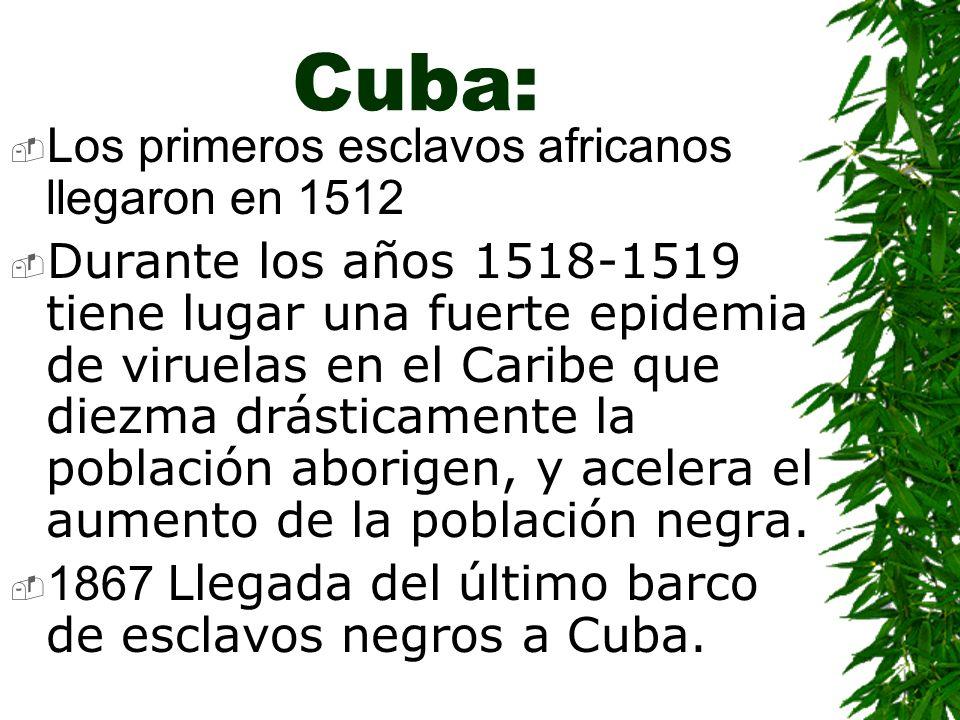Cuba: Los primeros esclavos africanos llegaron en 1512 Durante los años 1518-1519 tiene lugar una fuerte epidemia de viruelas en el Caribe que diezma