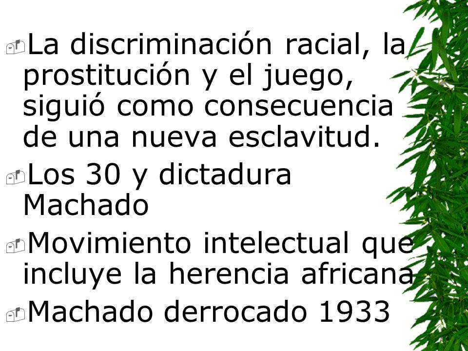 La discriminación racial, la prostitución y el juego, siguió como consecuencia de una nueva esclavitud. Los 30 y dictadura Machado Movimiento intelect