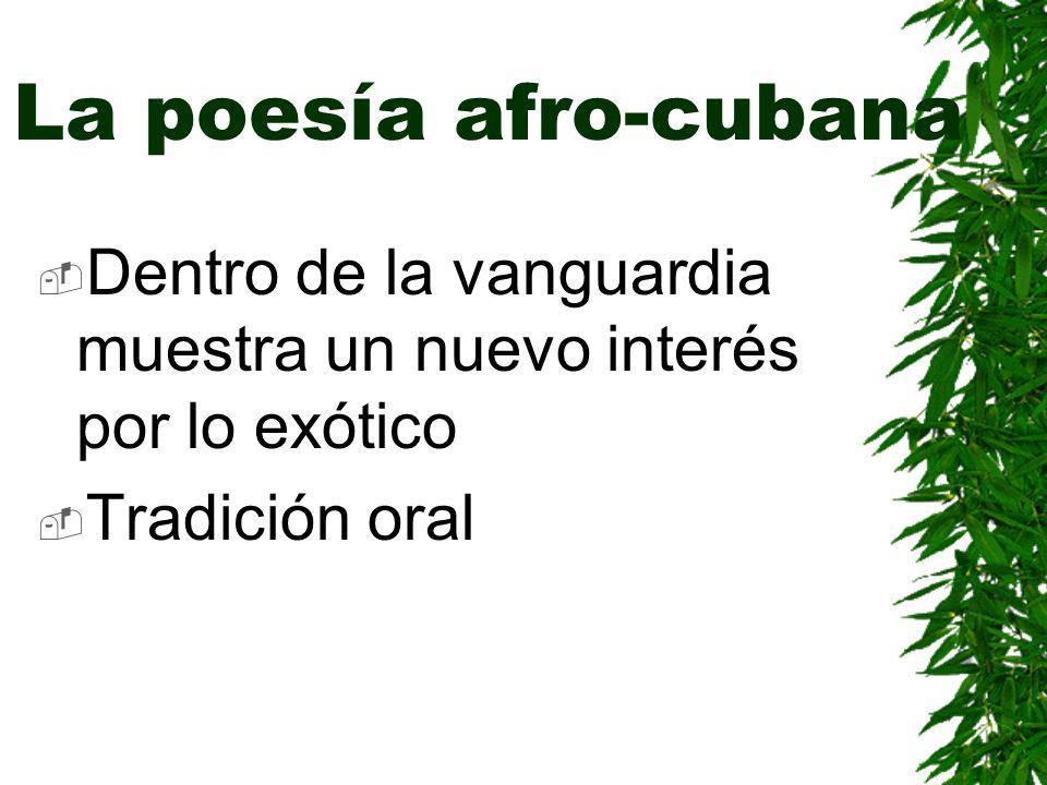 La poesía afro-cubana Dentro de la vanguardia muestra un nuevo interés por lo exótico Tradición oral
