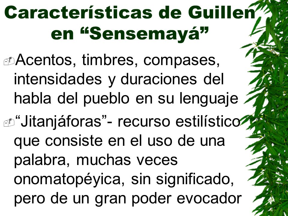 Características de Guillen en Sensemayá Acentos, timbres, compases, intensidades y duraciones del habla del pueblo en su lenguaje Jitanjáforas- recurs