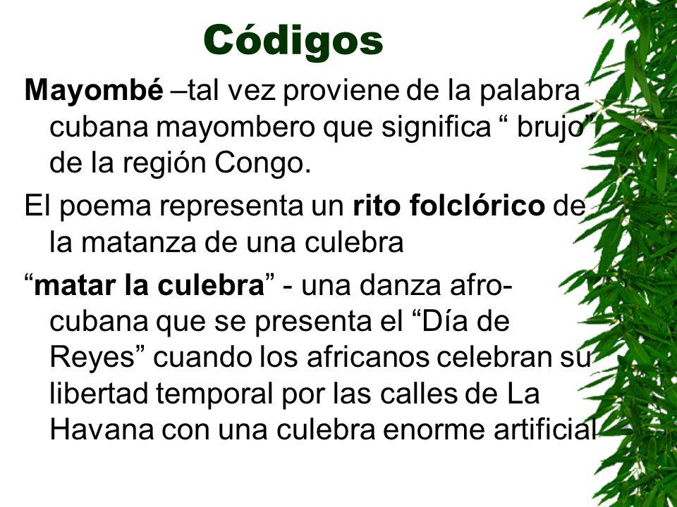 Códigos Mayombé –tal vez proviene de la palabra cubana mayombero que significa brujo de la región Congo. El poema representa un rito folclórico de la