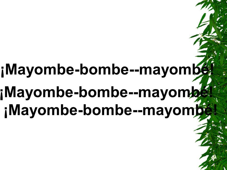 ¡Mayombe-bombe--mayombé! ¡Mayombe-bombe--mayombé! ¡Mayombe-bombe--mayombé!