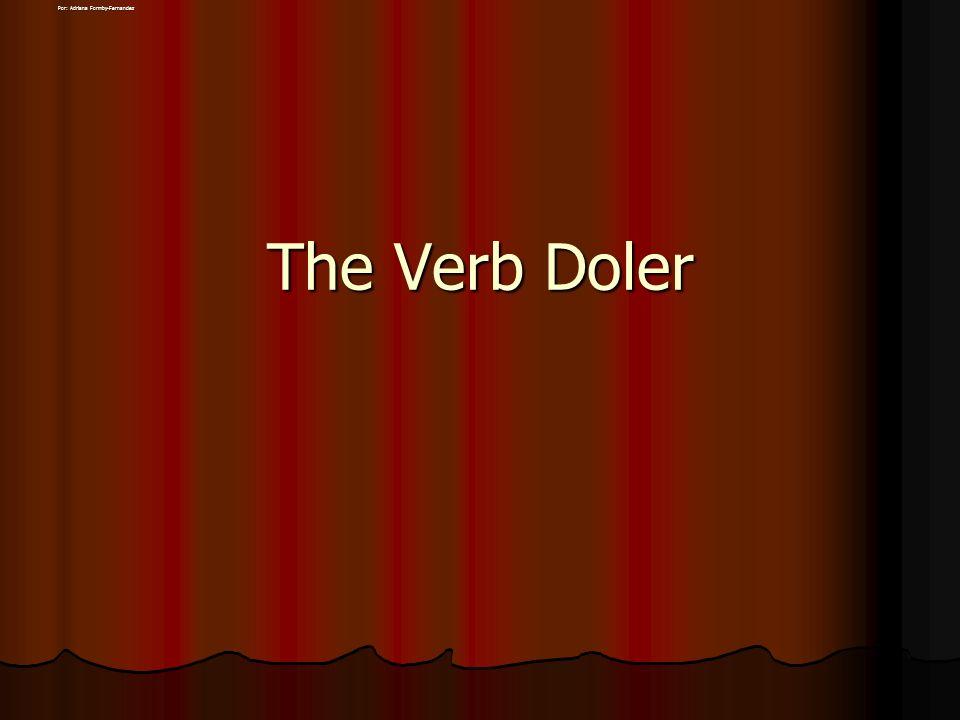 The Verb Doler Por: Adriana Formby-Fernandez
