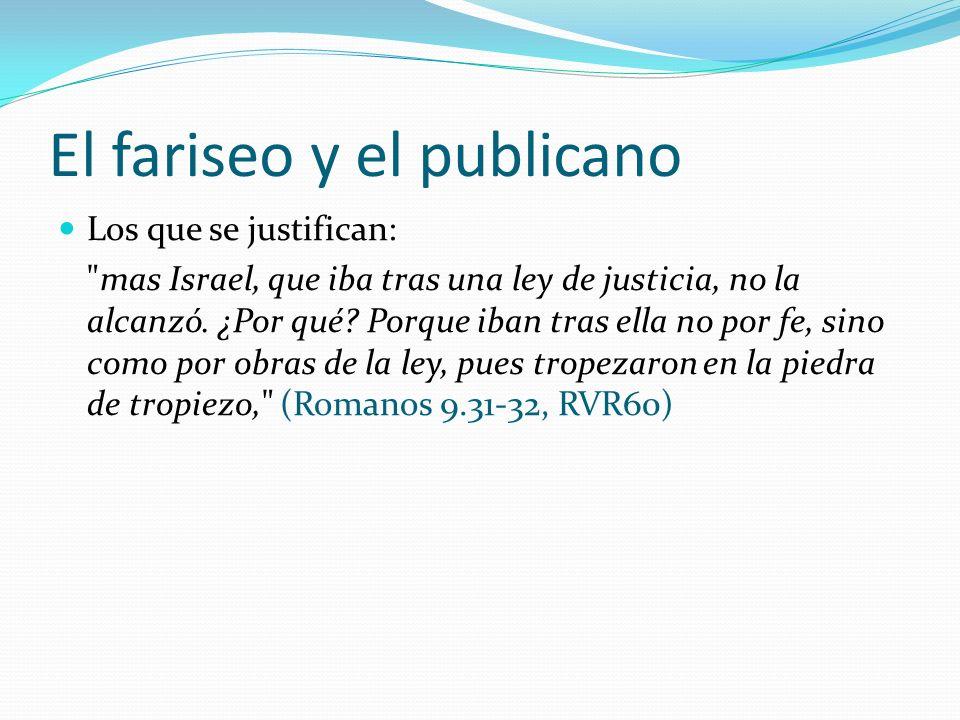 El fariseo y el publicano Los que se justifican: